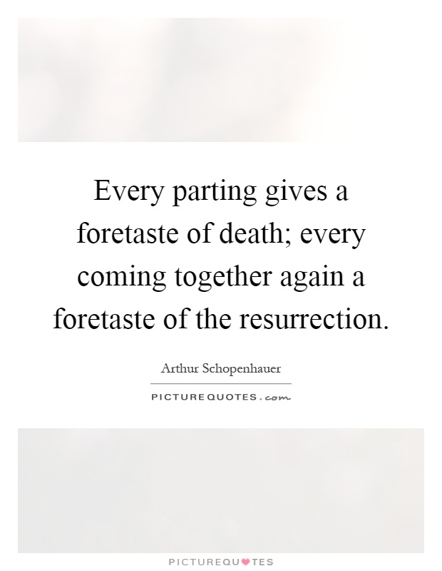 Every parting gives a foretaste of death; every coming together again a foretaste of the resurrection Picture Quote #1
