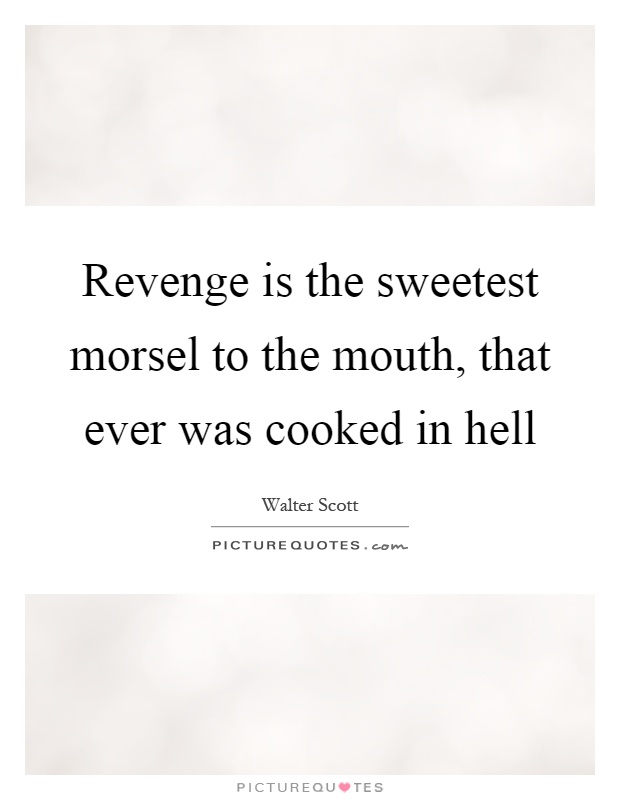 Revenge is the sweetest morsel to the mouth, that ever was cooked in hell Picture Quote #1