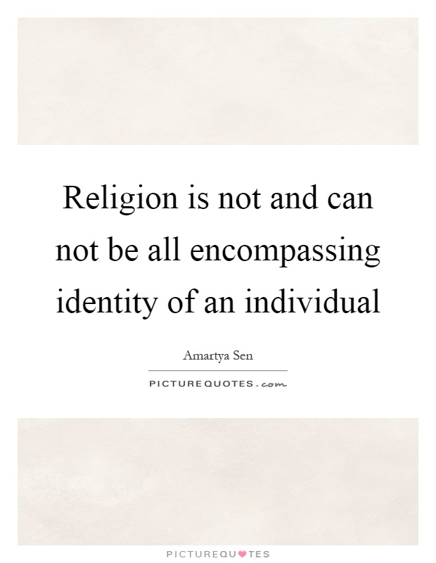 Religion is not and can not be all encompassing identity of an individual Picture Quote #1