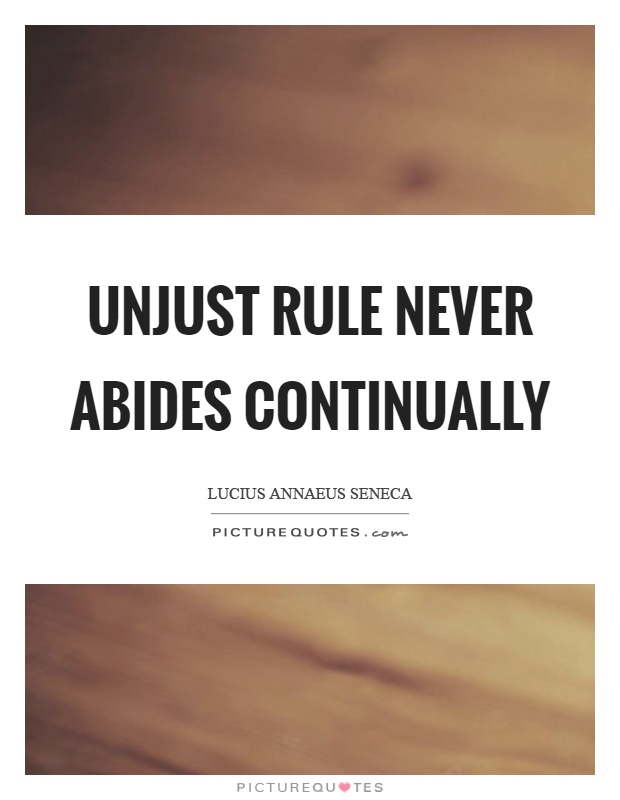 Unjust rule never abides continually Picture Quote #1