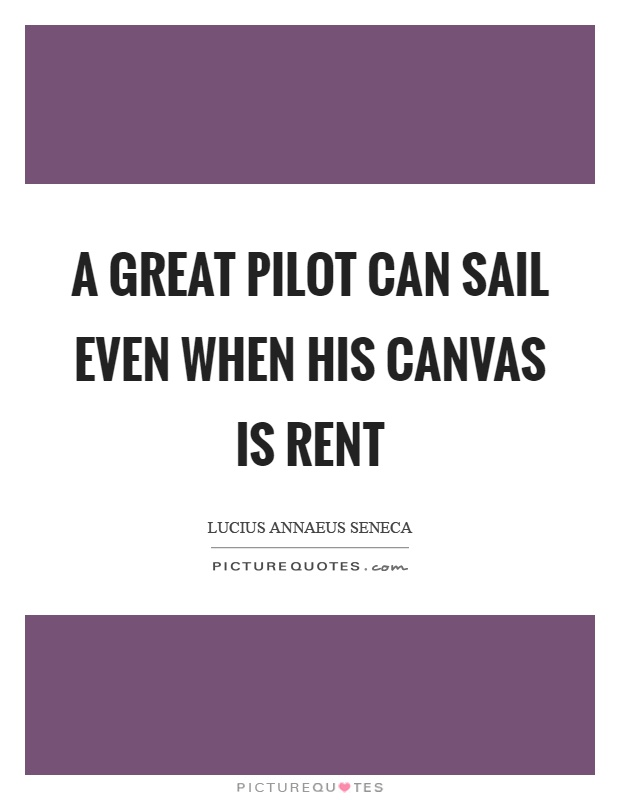 A great pilot can sail even when his canvas is rent Picture Quote #1