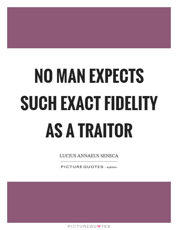 No man expects such exact fidelity as a traitor Picture Quote #1