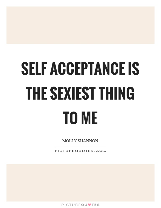 Self acceptance is the sexiest thing to me Picture Quote #1