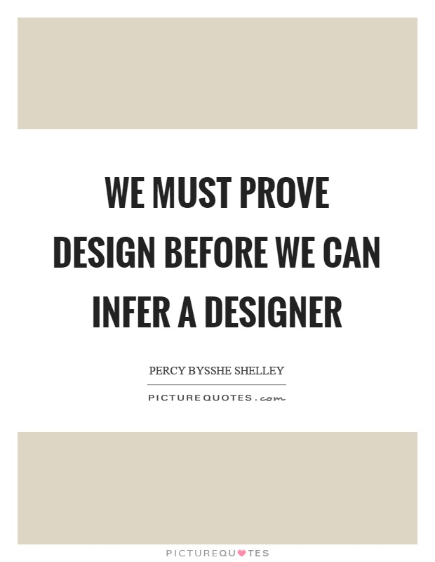 We must prove design before we can infer a designer Picture Quote #1