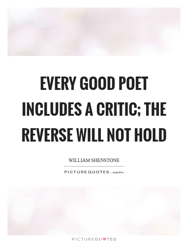 Every good poet includes a critic; the reverse will not hold Picture Quote #1