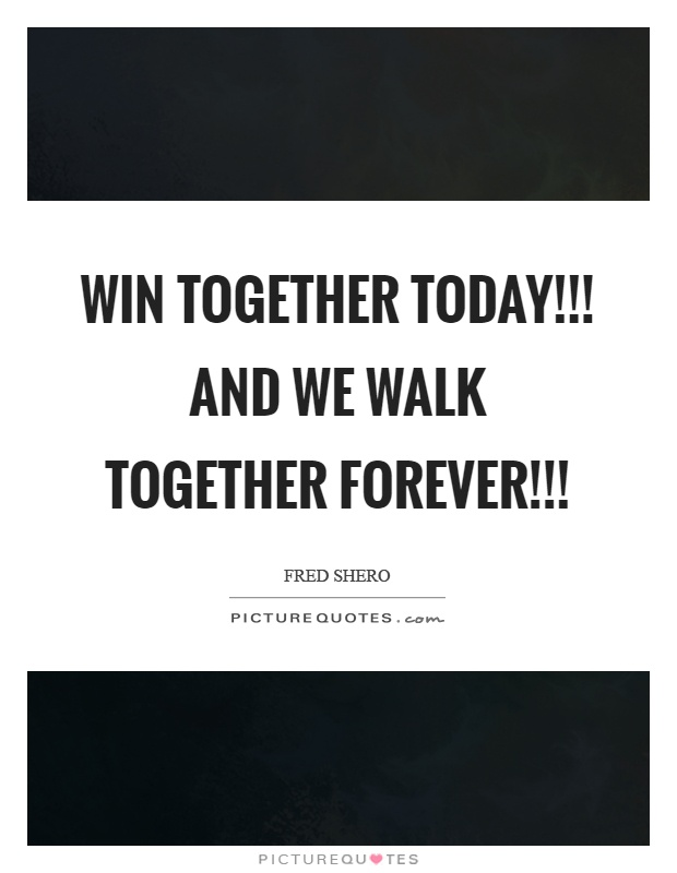 Win together today!!! And we walk together forever ...