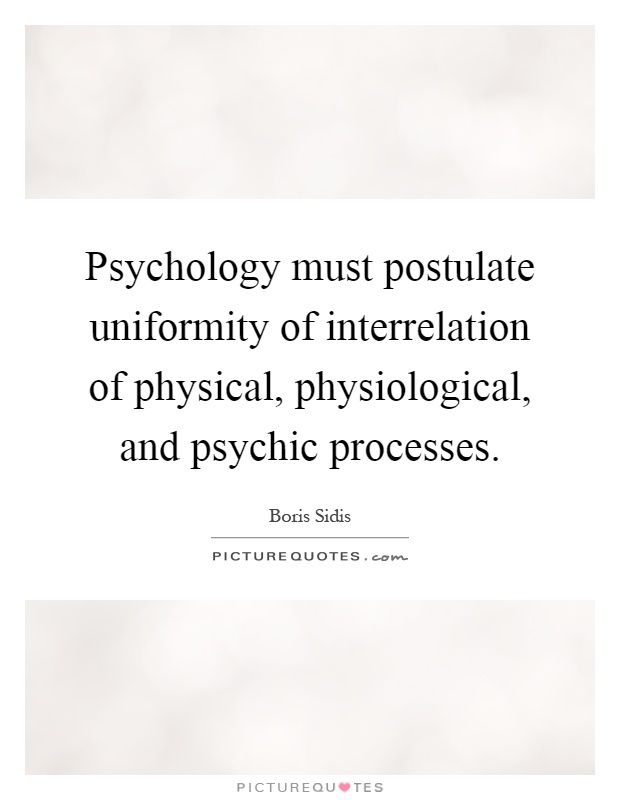 Psychology must postulate uniformity of interrelation of physical, physiological, and psychic processes Picture Quote #1