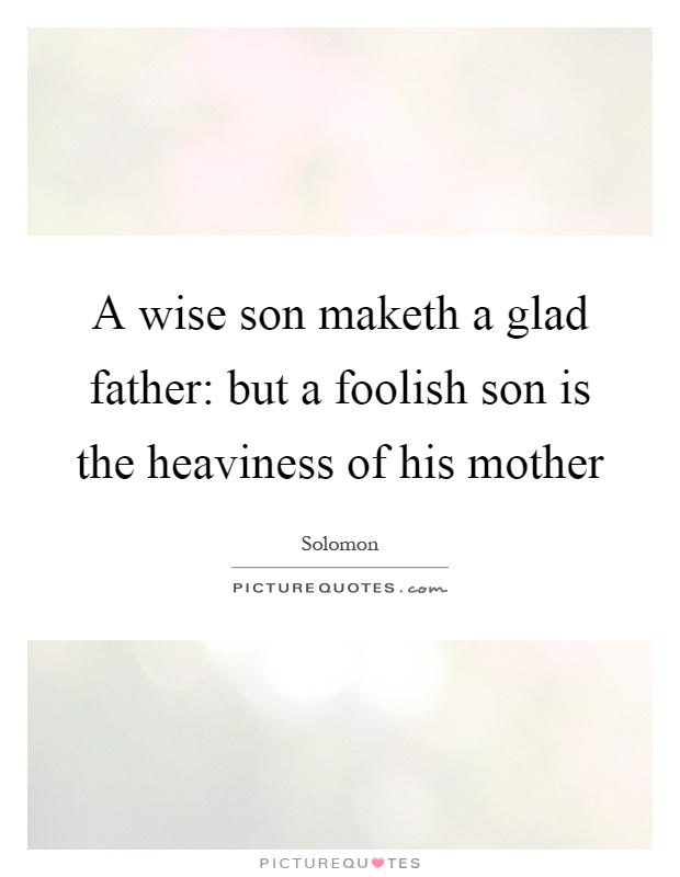 a wise son maketh a glad father essay
