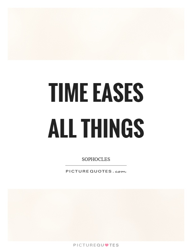 Time eases all things Picture Quote #1