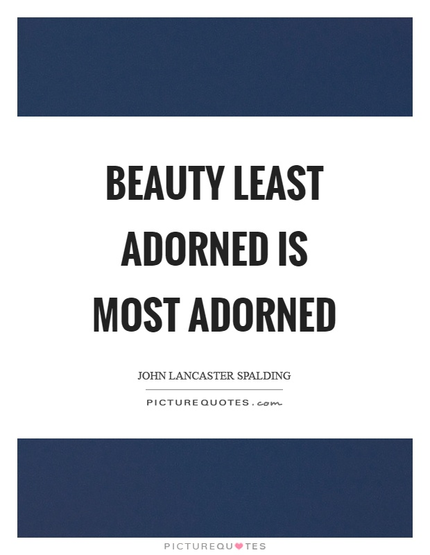 Beauty least adorned is most adorned Picture Quote #1