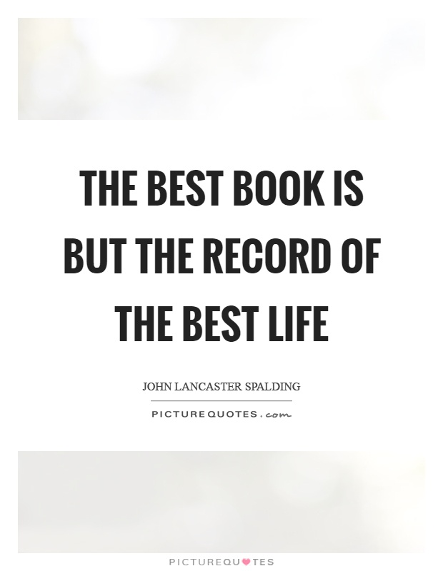 The best book is but the record of the best life Picture Quote #1