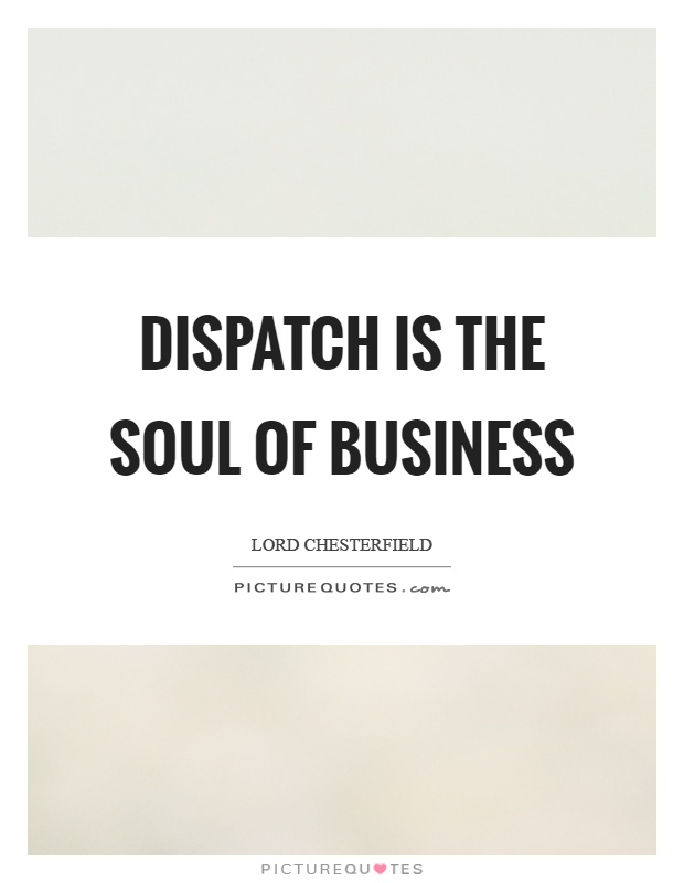 Dispatch is the soul of business Picture Quote #1