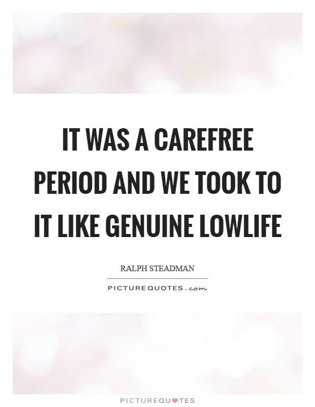 It was a carefree period and we took to it like genuine lowlife Picture Quote #1