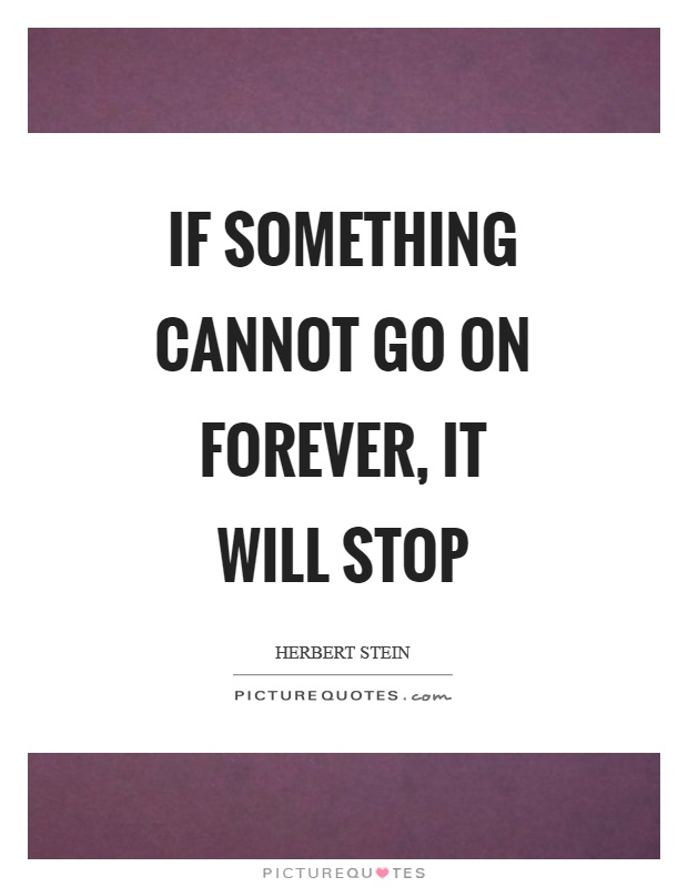 If something cannot go on forever, it will stop Picture Quote #1