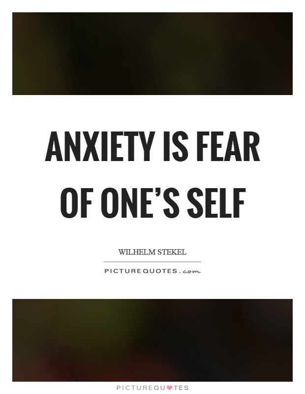 Anxiety is fear of one's self Picture Quote #1
