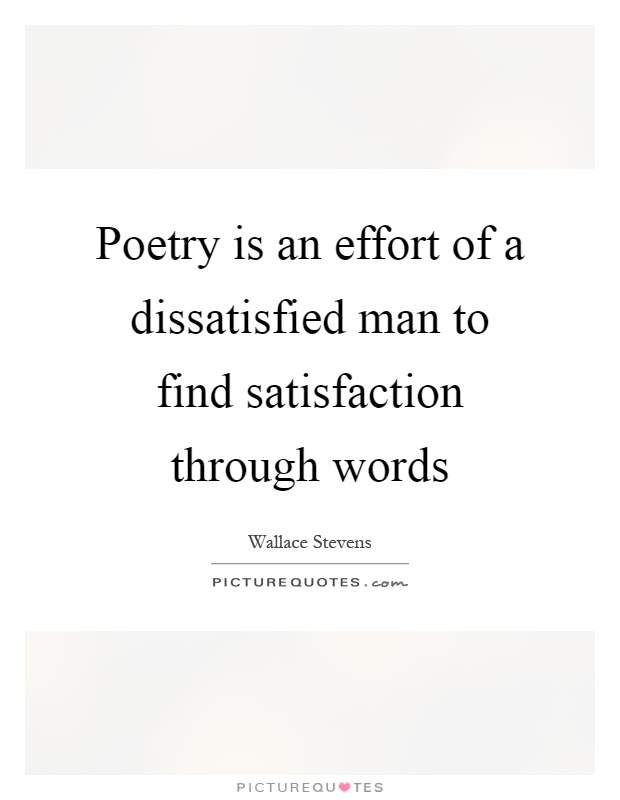 Poetry is an effort of a dissatisfied man to find satisfaction through words Picture Quote #1