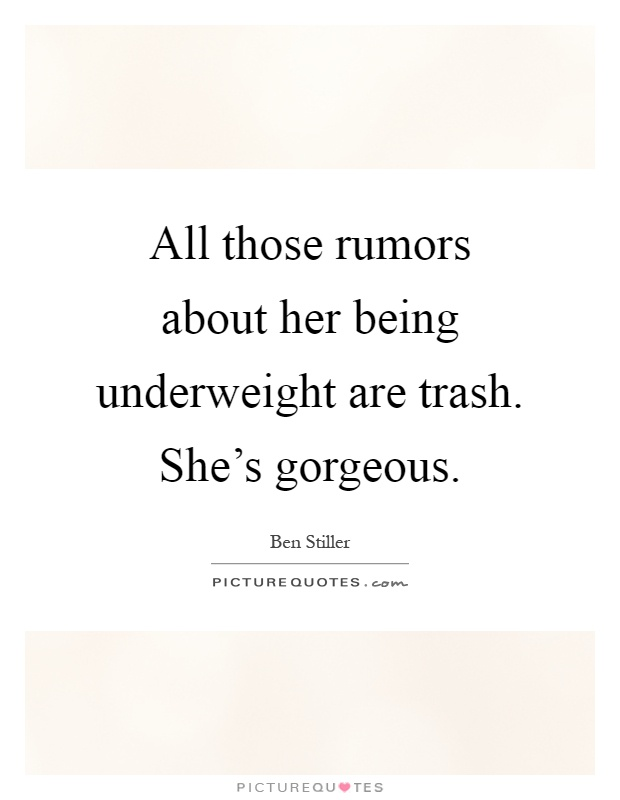 All those rumors about her being underweight are trash. She's gorgeous Picture Quote #1