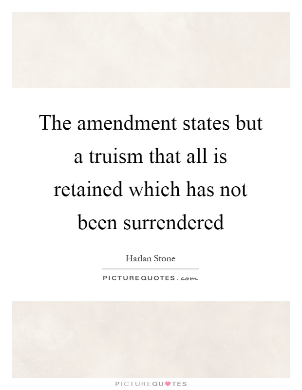 The amendment states but a truism that all is retained which has not been surrendered Picture Quote #1