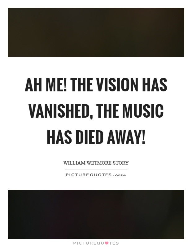 Ah me! The vision has vanished, the music has died away! Picture Quote #1