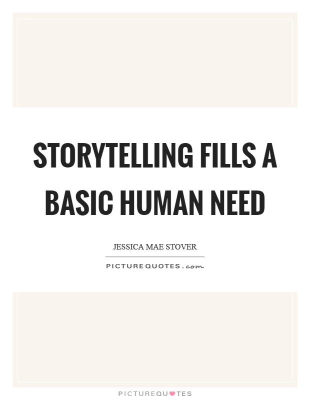 Storytelling fills a basic human need Picture Quote #1