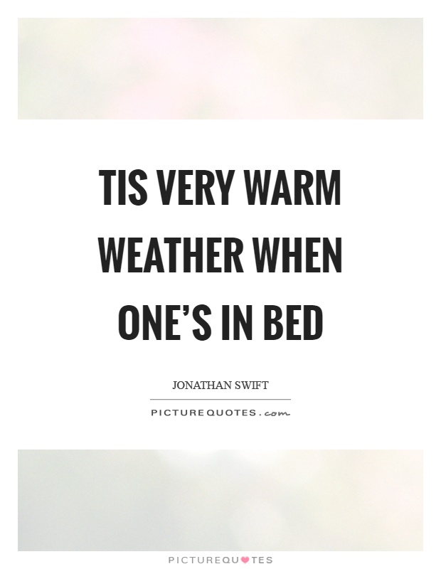Tis very warm weather when one's in bed Picture Quote #1