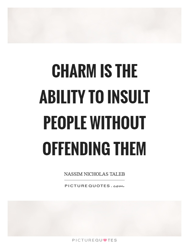 Charm is the ability to insult people without offending them Picture Quote #1