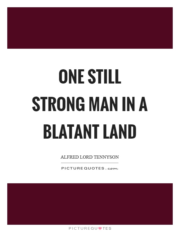 One still strong man in a blatant land Picture Quote #1