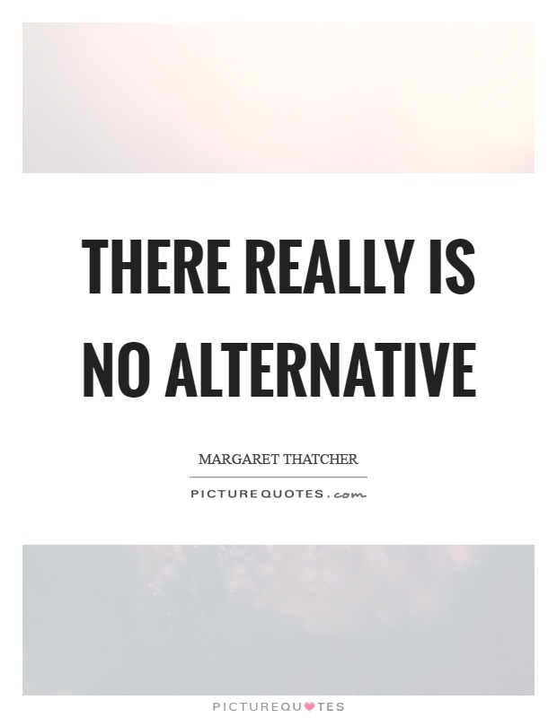 There really is no alternative Picture Quote #1