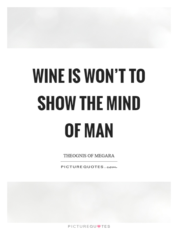Wine is won't to show the mind of man Picture Quote #1