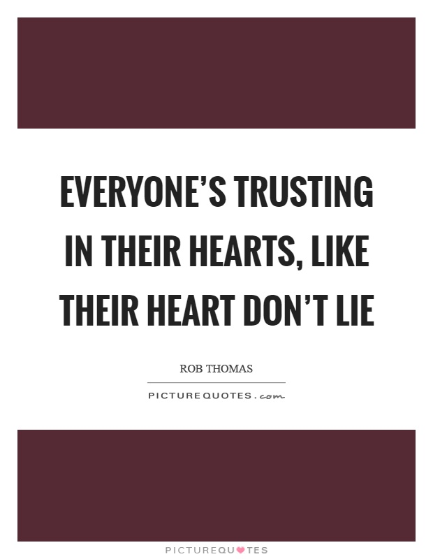 Everyone's trusting in their hearts, like their heart don't lie Picture Quote #1