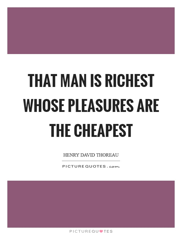 That man is richest whose pleasures are the cheapest Picture Quote #1