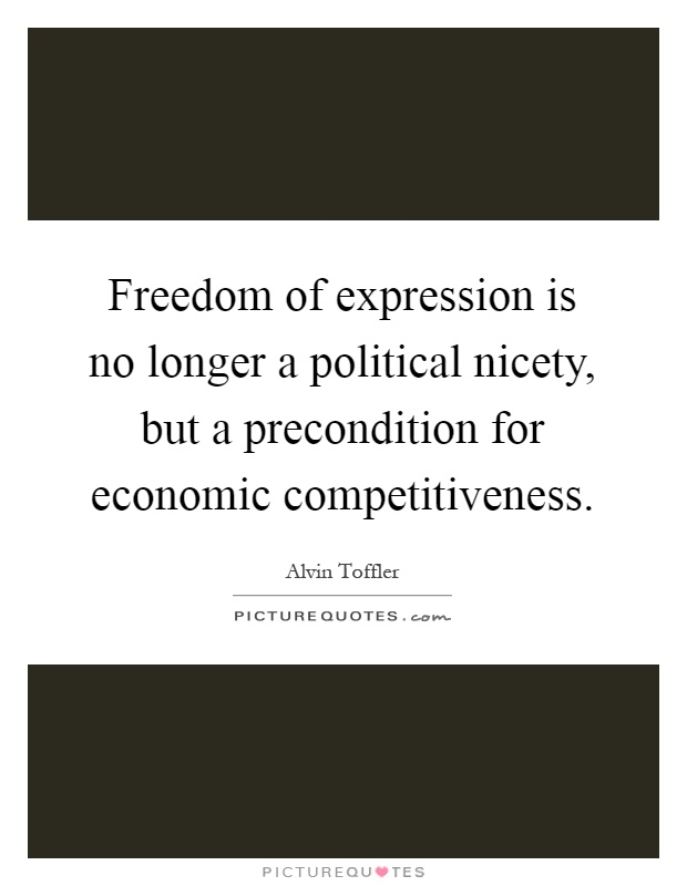 Freedom of expression is no longer a political nicety, but a precondition for economic competitiveness Picture Quote #1
