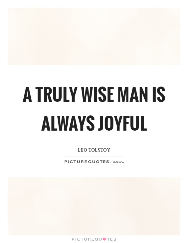 A truly wise man is always joyful Picture Quote #1
