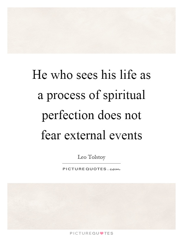 He who sees his life as a process of spiritual perfection does not fear external events Picture Quote #1