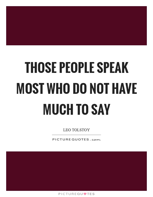 Those people speak most who do not have much to say Picture Quote #1
