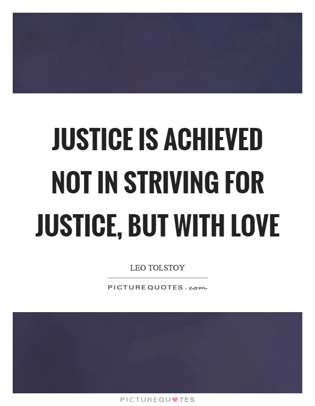 Justice is achieved not in striving for justice, but with love Picture Quote #1