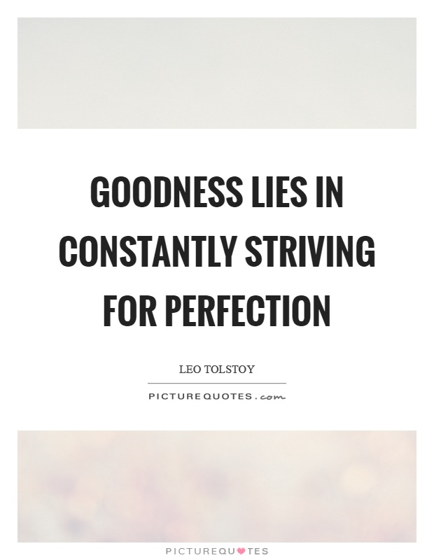 Goodness lies in constantly striving for perfection Picture Quote #1