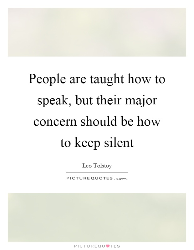 People are taught how to speak, but their major concern should be how to keep silent Picture Quote #1