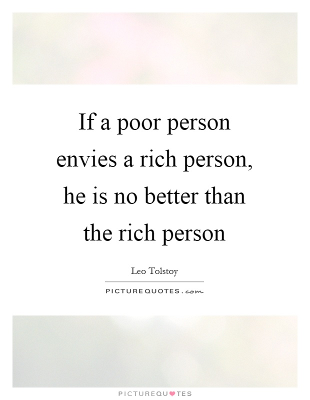If a poor person envies a rich person, he is no better than the rich person Picture Quote #1