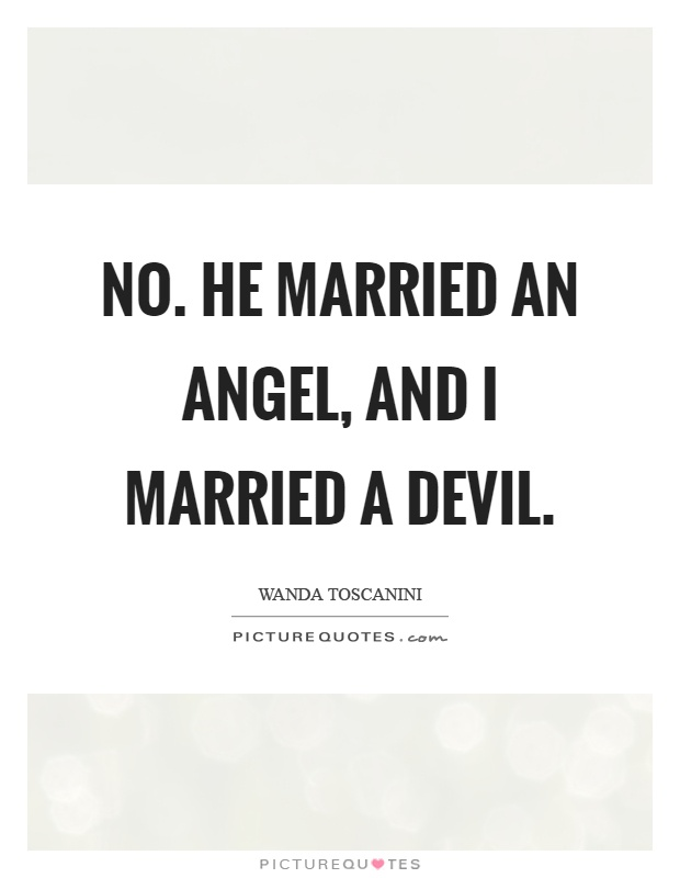 No. He married an angel, and I married a devil Picture Quote #1