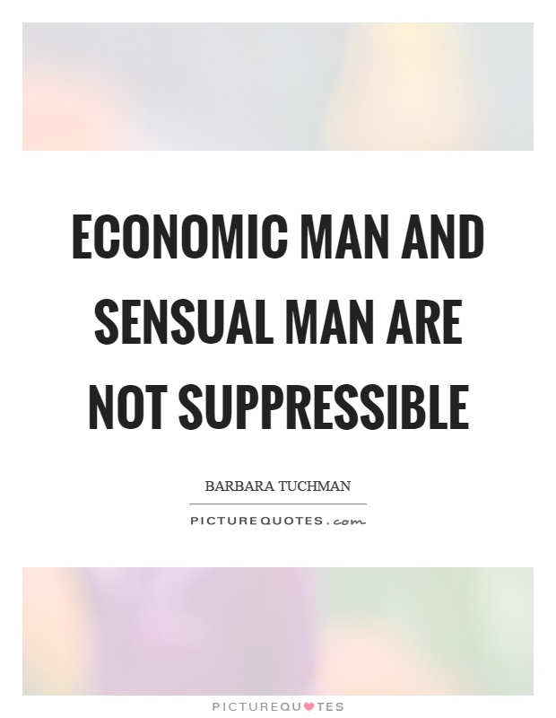 Economic man and sensual man are not suppressible Picture Quote #1