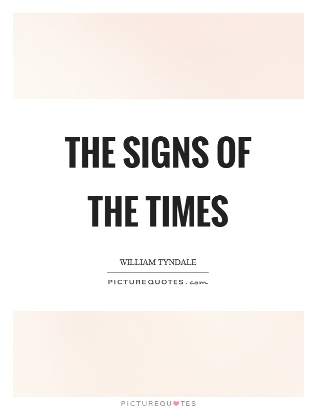 The signs of the times Picture Quote #1