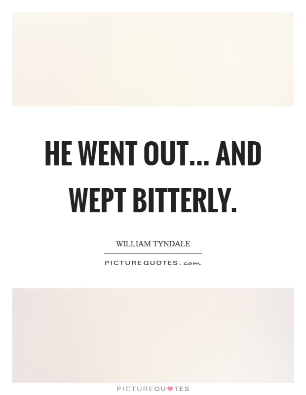 He went out... And wept bitterly Picture Quote #1