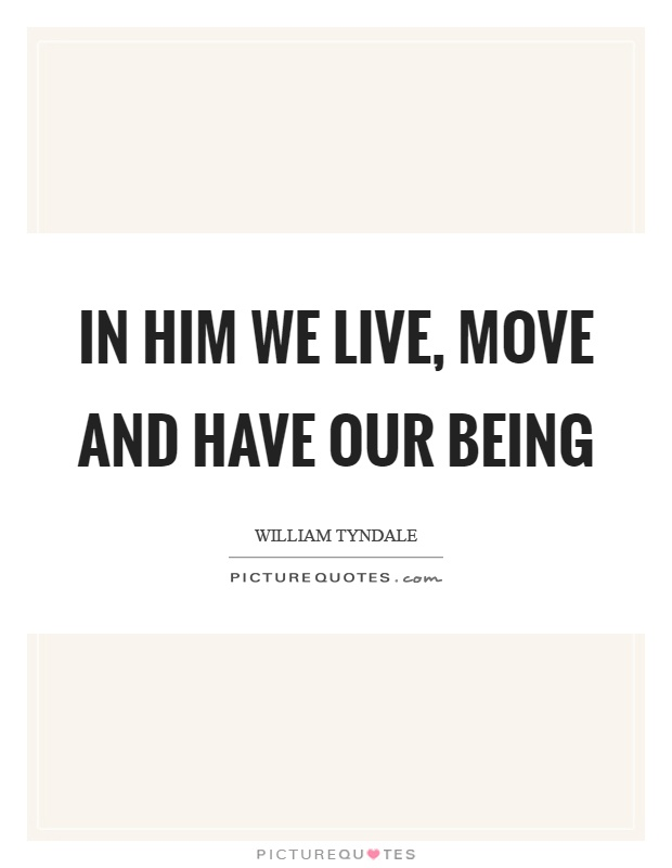In him we live, move and have our being Picture Quote #1