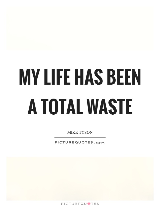 waste life quotes
