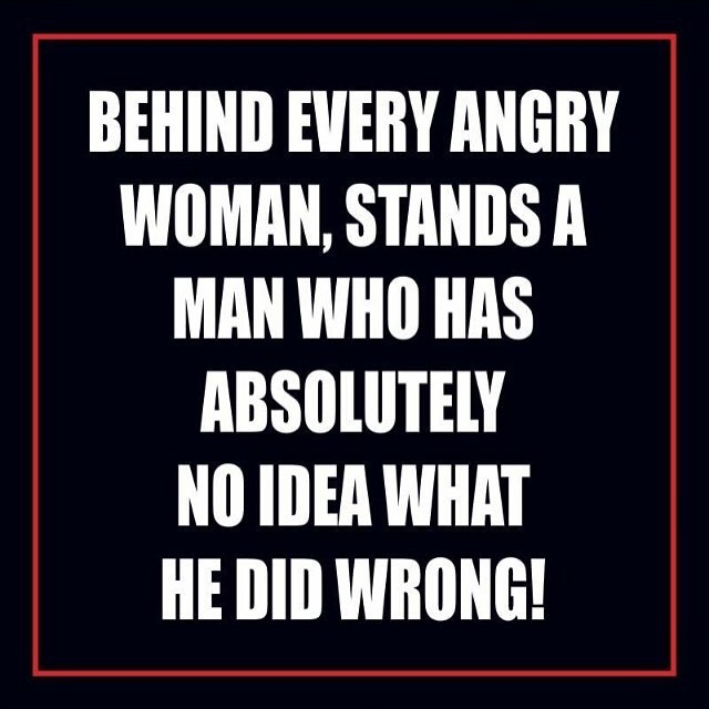 Behind every angry woman, stands a man who has absolutely no idea what he did wrong! Picture Quote #1