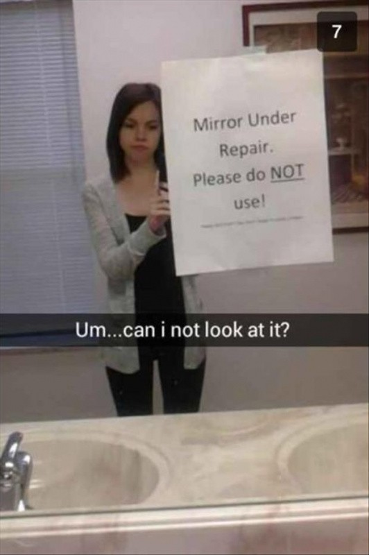 Mirror under repair. Please do not use. Um... can I not look at it? Picture Quote #1