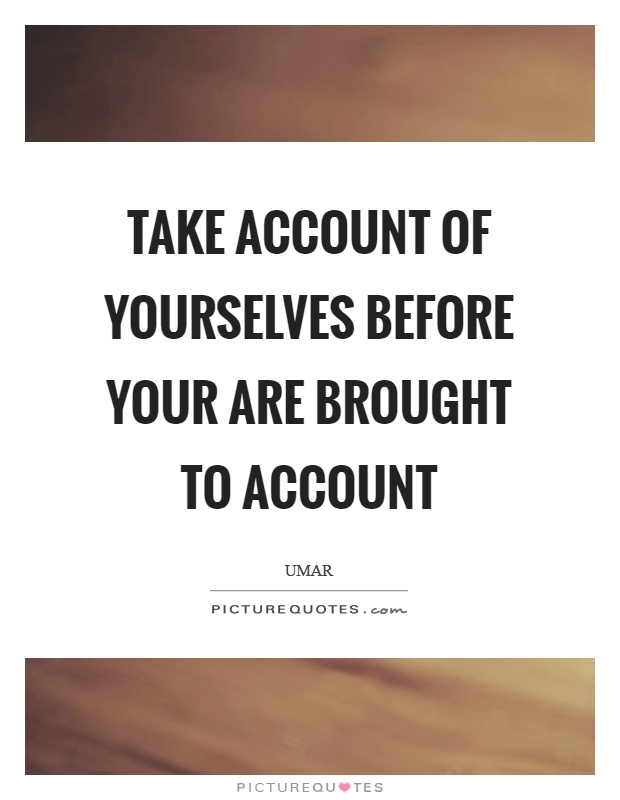 Take account of yourselves before your are brought to account Picture Quote #1