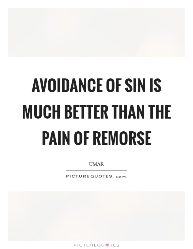Avoidance of sin is much better than the pain of remorse Picture Quote #1