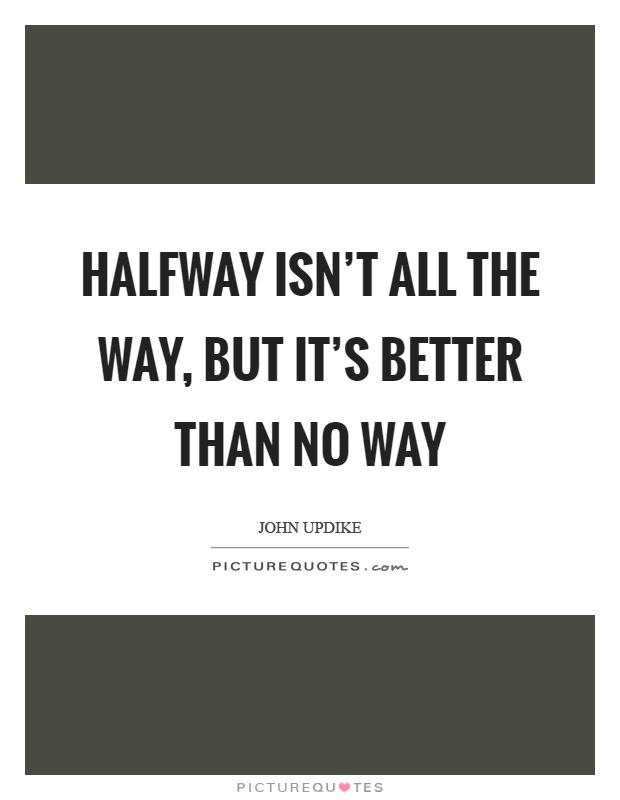 Halfway Quotes | Halfway Sayings